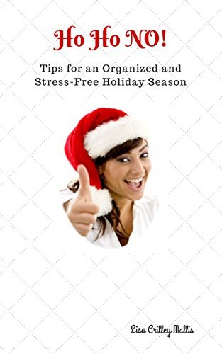 Ho HO NO!!!: Tips for an Organized and Stress-Free Holiday Season (Time Management Book 1)  by  Lisa Crilley Mallis