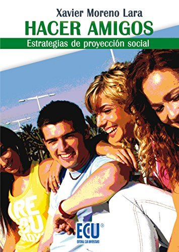 Hacer amigos. Estrategias de proyección social  by  Xavier Moreno Lara