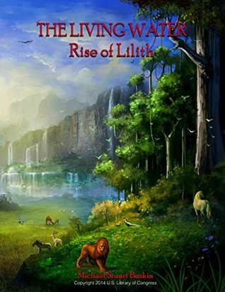 THE LIVING WATER: RISE OF LILITH  by  Michael Stuart Baskin