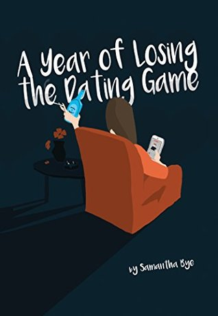 A Year of Losing the Dating Game  by  Samantha Bye