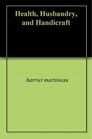 Health, Husbandry, and Handicraft  by  Harriet Martineau