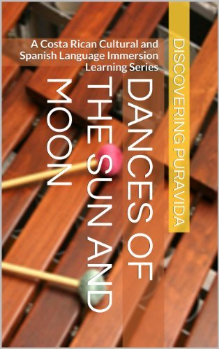 Dances of the Sun and Moon (A Costa Rican Cultural and Spanish Language Immersion Learning Series Book 1)  by  David Chaves