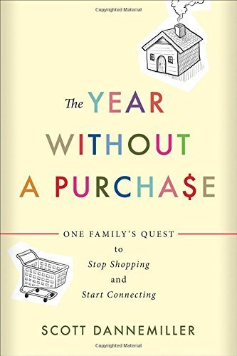 The Year without a Purchase: One Familys Quest to Stop Shopping and Start Connecting  by  Scott Dannemiller