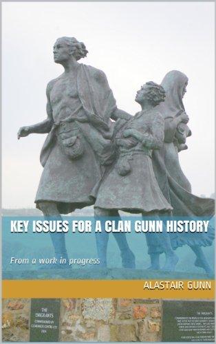 Key issues for a Clan Gunn history: From a work in progress Alastair Gunn