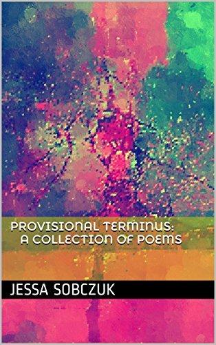 Provisional Terminus: A Collection of Poems Jessa Sobczuk