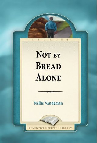 Not By Bread Alone Nellie Vandeman