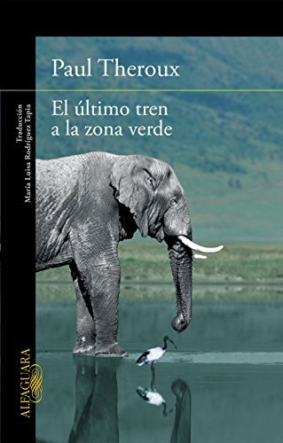 El último tren a la zona verde: Mi safari africano definitivo  by  Paul Theroux