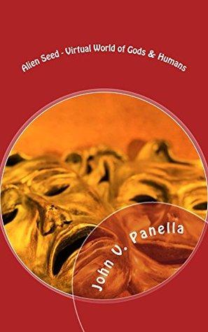 Alien Seed - Virtual World of Gods & Humans (The Divine Secret Garden Book 2)  by  John Panella