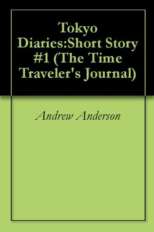 Tokyo Diaries:Short Story #1  by  Andrew Anderson