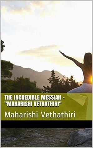 The Incredible Messiah - Maharishi Vethathiri: Maharishi Vethathiri  by  Jay Kay