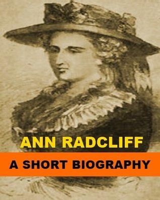 Ann Radcliff - A Short Biography Richard Garnett