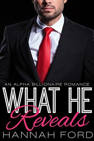 What He Reveals (What He Wants, Book Eight) (An Alpha Billionaire Romance)  by  Hannah Ford