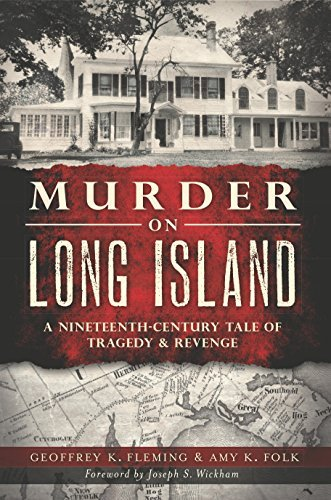 Murder on Long Island: A 19th Century Tale of Tragedy and Revenge Geoffrey Fleming