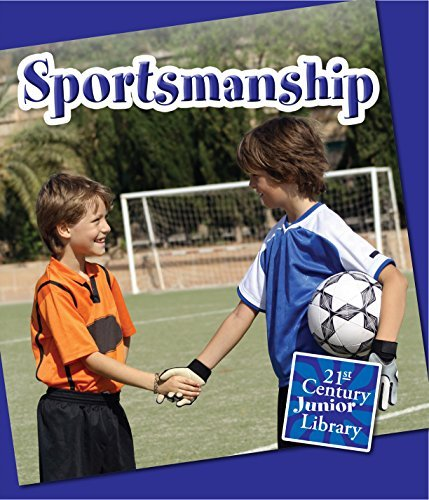 Sportsmanship (21st Century Junior Library: Character Education)  by  Lucia Raatma