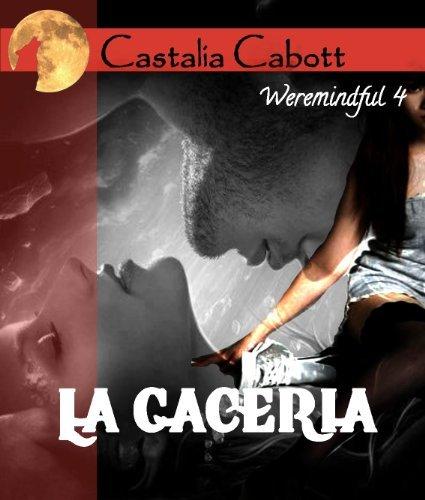 La cacería (Weremindful nº 4)  by  Castalia Cabott