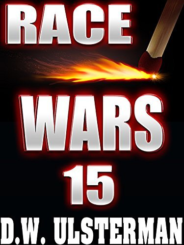 A Post Apocalyptic Fiction Series: RACE WARS: Episode 15 D.W. Ulsterman