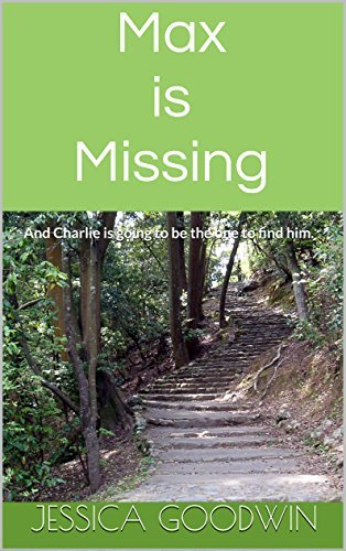 Max is Missing: And Charlie is going to be the one to find him.  by  Jessica Goodwin