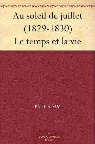 Au soleil de juillet (1829-1830) Le temps et la vie  by  Paul  Adam