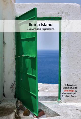 Ikaria Island: Explore and Experience (Travel Guidebook) Charlene Caprio