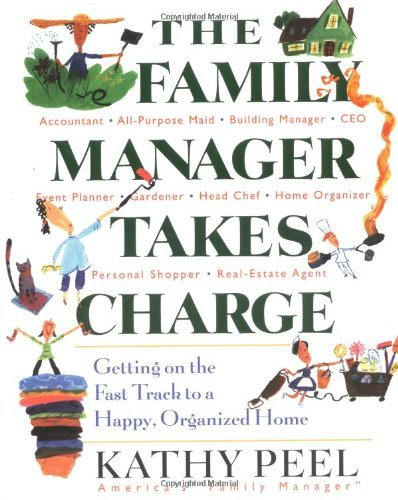 The Family Manager Takes Charge: Getting on the Fast Track to a Happy, Organized Home Kathy Peel