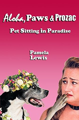 Aloha, Paws & Prozac: Pet Sitting in Paradise  by  Pamela   Lewis