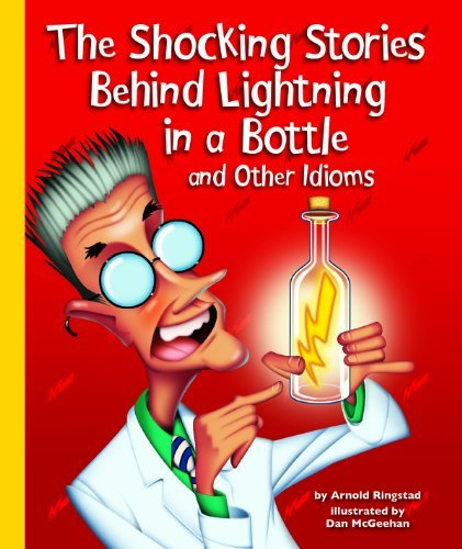 The Shocking Stories Behind Lightning in a Bottle and Other Idioms  by  Arnold Ringstad