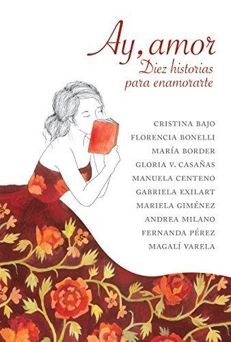 Ay, amor: Diez historias para enamorarte Varias Autoras