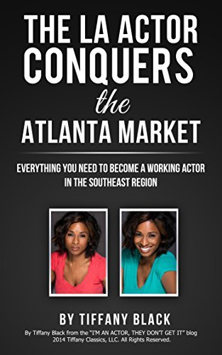 The LA Actor Conquers the Atlanta Market: Everything you need to know to become a working actor in the southeast region  by  Tiffany Black