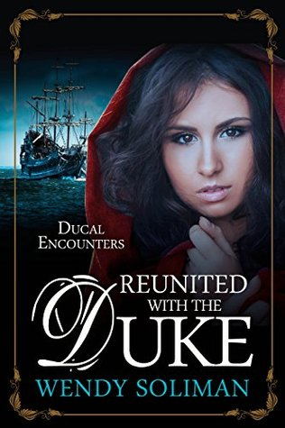 Reunited With the Duke (Ducal Encounters Series 2 Book 1) Wendy Soliman
