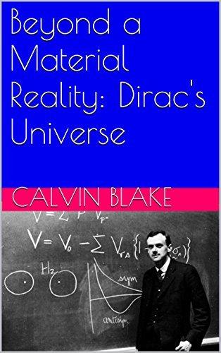 Beyond a Material Reality: Diracs Universe  by  Calvin Blake