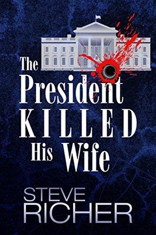 The President Killed His Wife Steve Richer