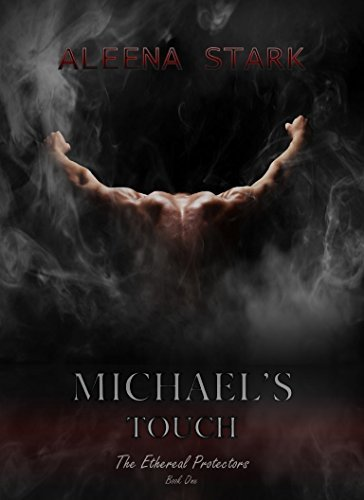 Michaels Touch (Ethereal Protectors, #1) Aleena Stark