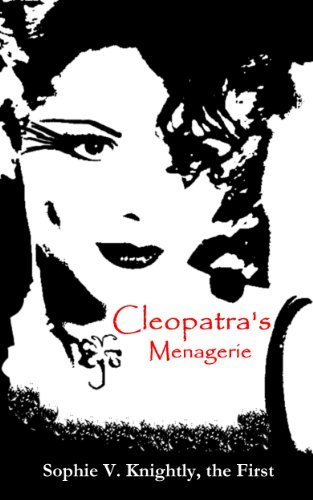 Cleopatras Menagerie  by  Sophie V. Knightly, the First