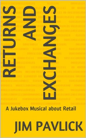 Returns and Exchanges: A Jukebox Musical about Retail  by  Jim Pavlick
