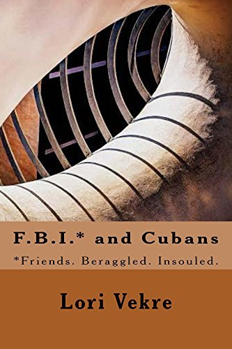 F.B.I.* and Cubans (The Muse is Musing Book 18) Lori Vekre