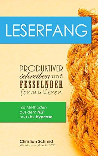 Leserfang: Produktiver schreiben und fesselnder formulieren mit Methoden aus dem NLP und der Hypnose  by  Christian Schmid