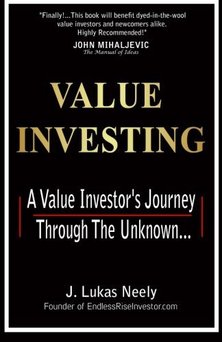 Value Investing: A Value Investors Journey Through the Unknown...  by  J. Lukas Neely