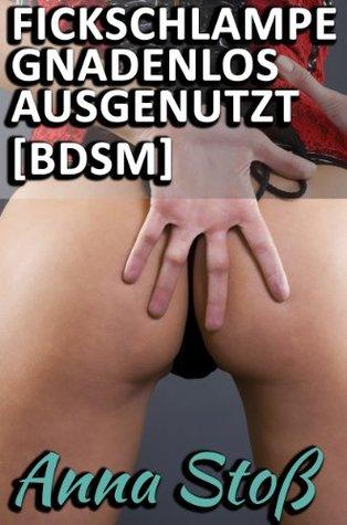 Fickschlampe gnadenlos ausgenutzt [BDSM]  by  Anna Stoß