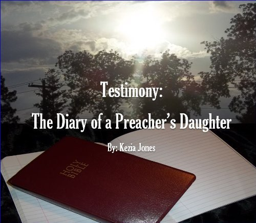 Testimony: The Diary of a Preachers Daughter  by  Kezia Jones