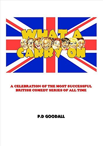 What a Carry on!: A CELEBRATION OF THE MOST SUCCESSFUL BRITISH COMEDY SERIES OF ALL TIME  by  Paul Goodall