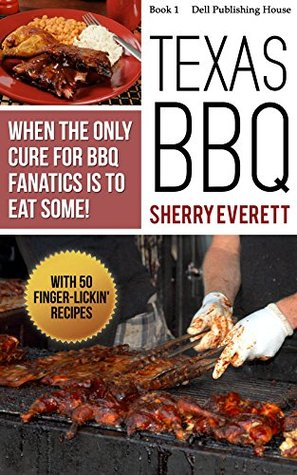 Texas - BBQ: When the Only Cure for BBQ Fanatics Is to Eat Some  by  Sherry Everett