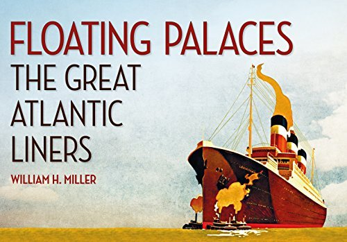 Floating Palaces: The Great Atlantic Liners William H. Miller Jr.