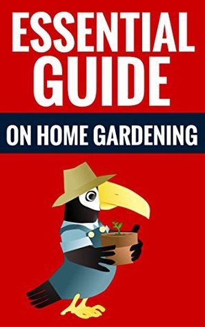 Essential Guide On Home Gardening - Tips For A Beautiful Garden: Facts & Tips For Hobby Gardeners Elmer Holt And Gladys Smith