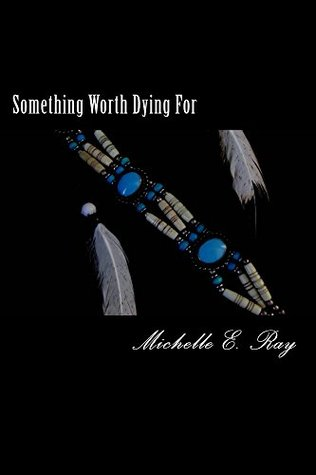 Something Worth Dying For  by  Michelle E Ray