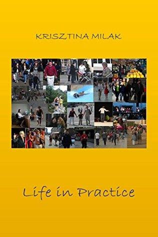 Life in Practice Krisztina Milak