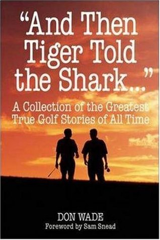 And Then Tiger Told the Shark . . . Don Wade
