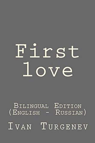 First love: First love: Bilingual Edition  by  Ivan Turgenev