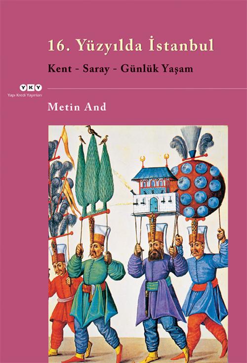16. Yüzyılda İstanbul / Kent - Saray - Günlük Yaşam  by  Metin And