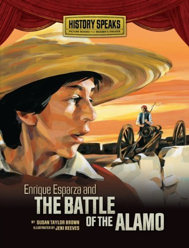 Enrique Esparza and the Battle of the Alamo (History Speaks: Picture Books Plus Readers Theater)  by  Susan Taylor Brown