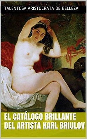 El catálogo brillante del artista Karl Briulov (El arte magnífico y admirable nº 63) Talentosa aristócrata de belleza